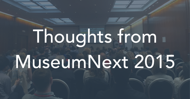 Thoughts from MuseumNext 2015